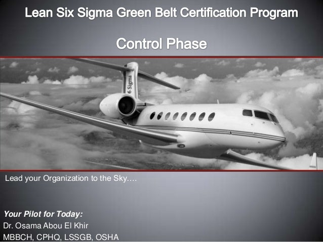 Lead your Organization to the Sky….Your Pilot for Today:Dr. Osama Abou El KhirMBBCH, CPHQ, LSSGB, OSHA