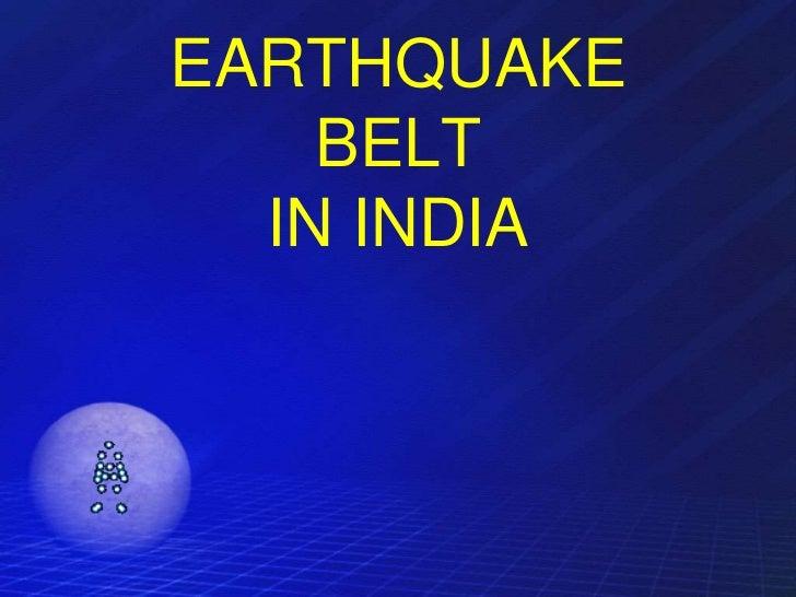 EARTHQUAKE    BELT  IN INDIA