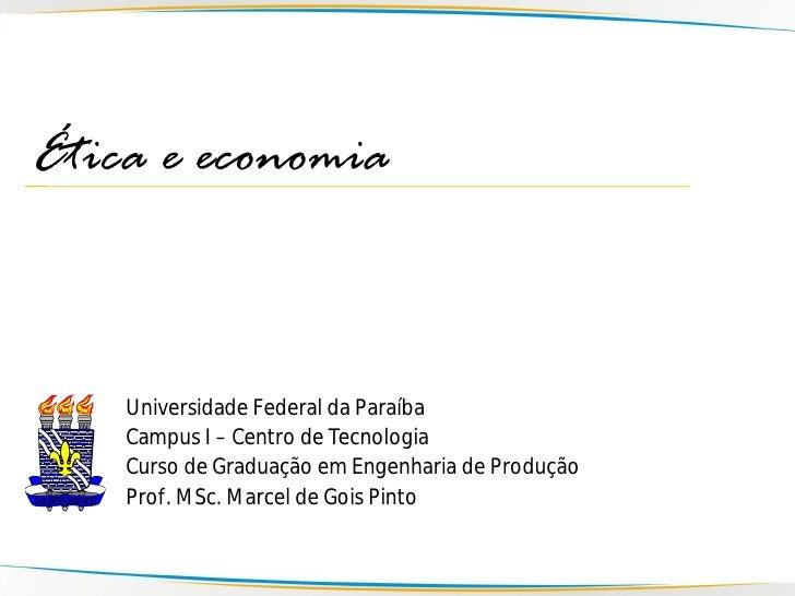 Ética e economia        Universidade Federal da Paraíba     Campus I – Centro de Tecnologia     Curso de Graduação em Enge...
