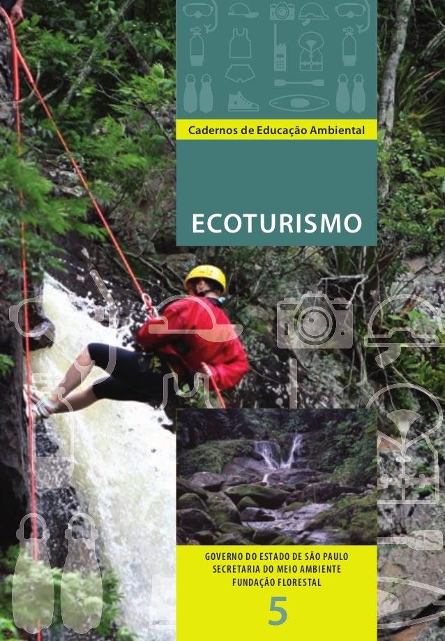 ECOTURISMOCadernosdeEducaçãoAmbiental 5 ECOTURISMO Cadernos de Educação Ambiental GOVERNO DO ESTADO DE SÃO PAULO SECRETARI...