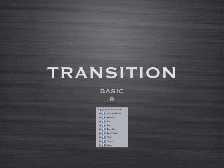 TRANSITION <ul><li>BASIC </li></ul><ul><li>9 </li></ul>