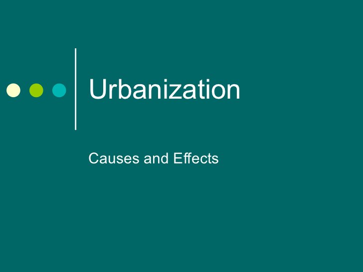 Urbanization Causes and Effects