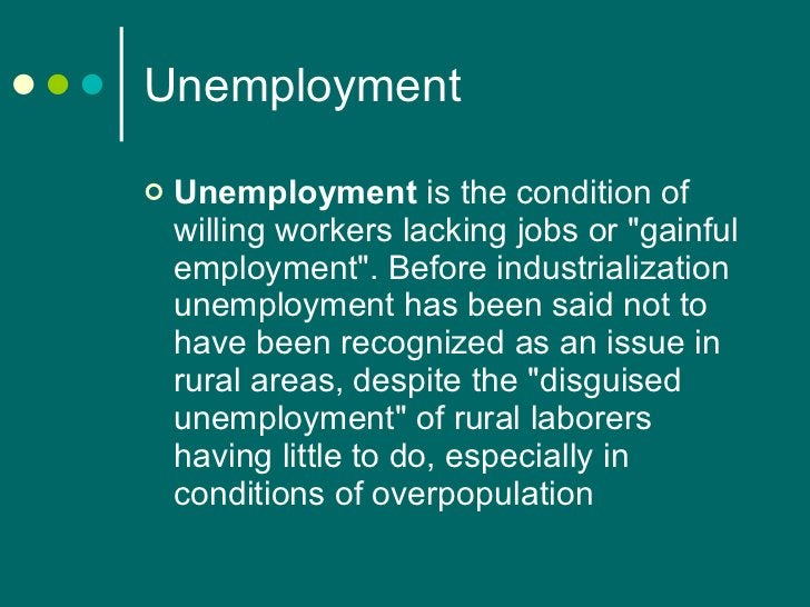 Unemployment <ul><li>Unemployment  is the condition of willing workers lacking jobs or &quot;gainful employment&quot;. Bef...