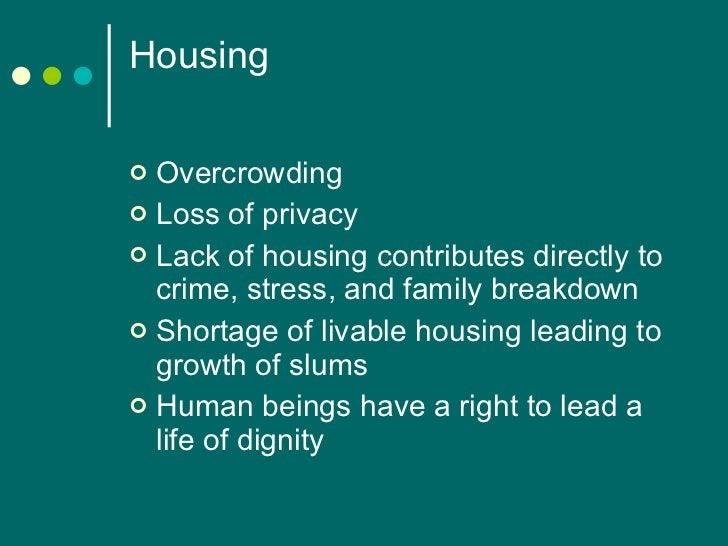 Housing  <ul><li>Overcrowding </li></ul><ul><li>Loss of privacy </li></ul><ul><li>Lack of housing contributes directly to ...