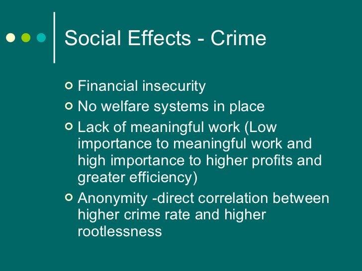 Social Effects - Crime <ul><li>Financial insecurity </li></ul><ul><li>No welfare systems in place </li></ul><ul><li>Lack o...