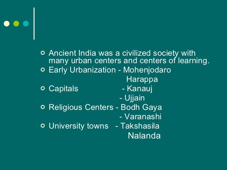 <ul><li>Ancient India was a civilized society with many urban centers and centers of learning. </li></ul><ul><li>Early Urb...