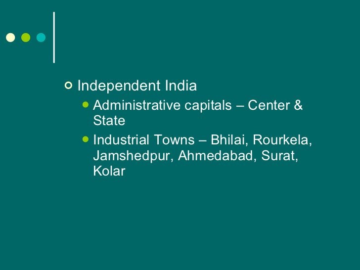 <ul><li>Independent India </li></ul><ul><ul><li>Administrative capitals – Center & State </li></ul></ul><ul><ul><li>Indust...
