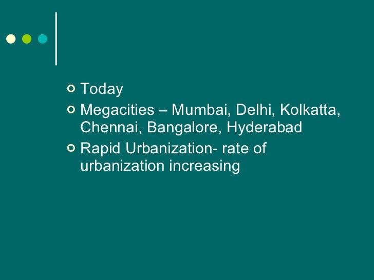 <ul><li>Today </li></ul><ul><li>Megacities – Mumbai, Delhi, Kolkatta, Chennai, Bangalore, Hyderabad </li></ul><ul><li>Rapi...