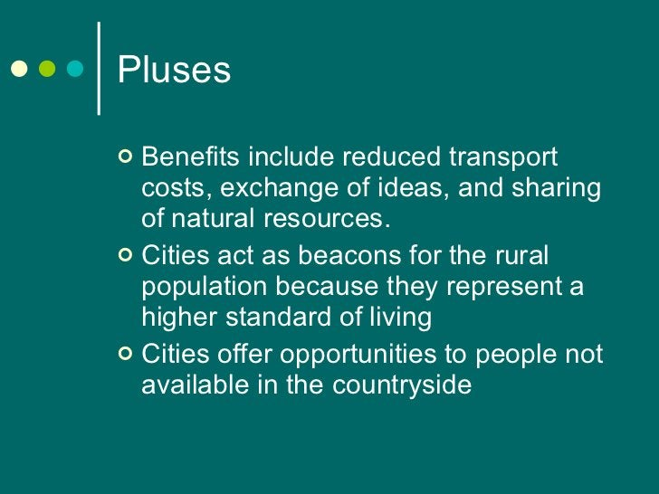 Pluses <ul><li>Benefits include reduced transport costs, exchange of ideas, and sharing of natural resources.  </li></ul><...