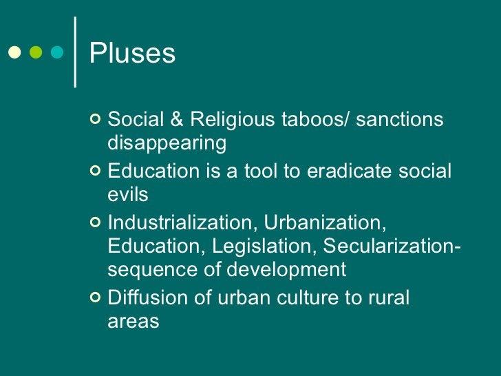Pluses <ul><li>Social & Religious taboos/ sanctions disappearing </li></ul><ul><li>Education is a tool to eradicate social...