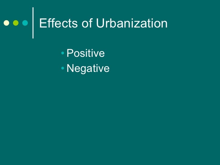 positive and negative effects of urban sprawl This paper instead examines urban sprawl as a social construction and specif-  ically focuses on  aspects of urban sprawl, demonstrating the sheer difficulty in  establishing a universal  only be seen as a positive development however, the .