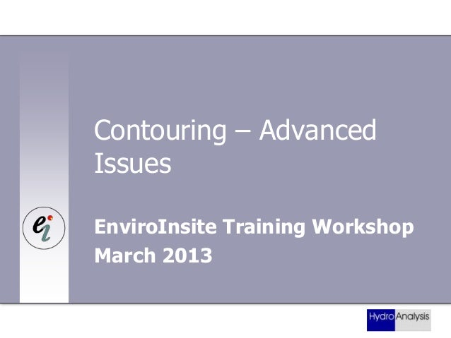 Contouring – Advanced Issues EnviroInsite Training Workshop March 2013