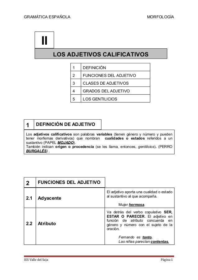 GRAMÁTICA ESPAÑOLA MORFOLOGÍAIILOS ADJETIVOS CALIFICATIVOS1 DEFINICIÓN2 FUNCIONES DEL ADJETIVO3 CLASES DE ADJETIVOS4 GRADO...