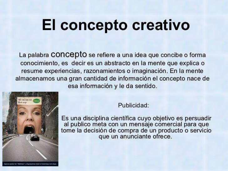 La palabra  concepto  se refiere a una idea que concibe o forma conocimiento, es  decir es un abstracto en la mente que ex...
