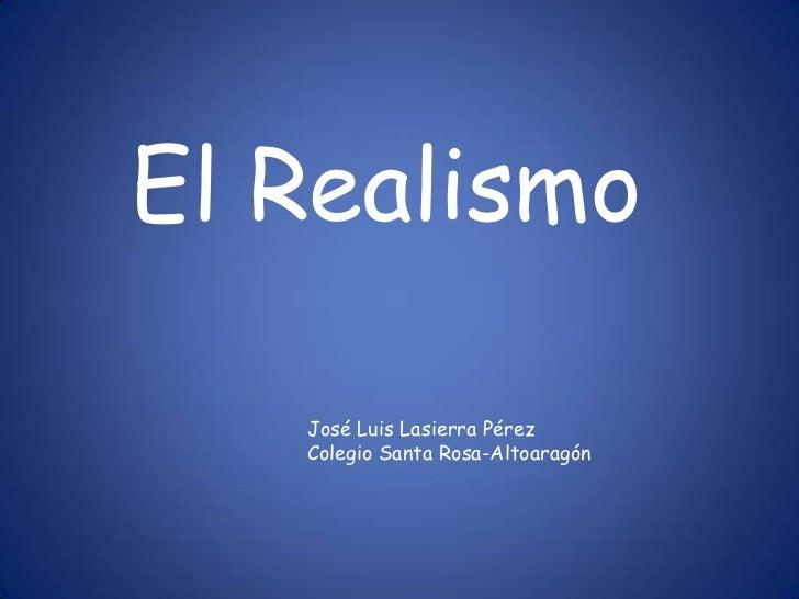 El Realismo   José Luis Lasierra Pérez   Colegio Santa Rosa-Altoaragón