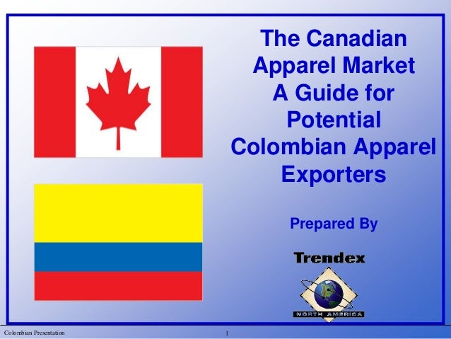 Colombian PresentationThe CanadianApparel MarketA Guide forPotentialColombian ApparelExportersPrepared By1
