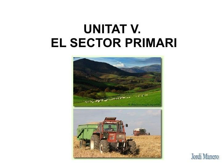 UNITAT V. EL SECTOR PRIMARI