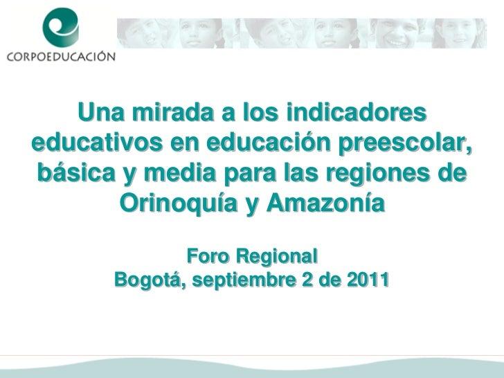 Una mirada a los indicadoreseducativos en educación preescolar,básica y media para las regiones de       Orinoquía y Amazo...