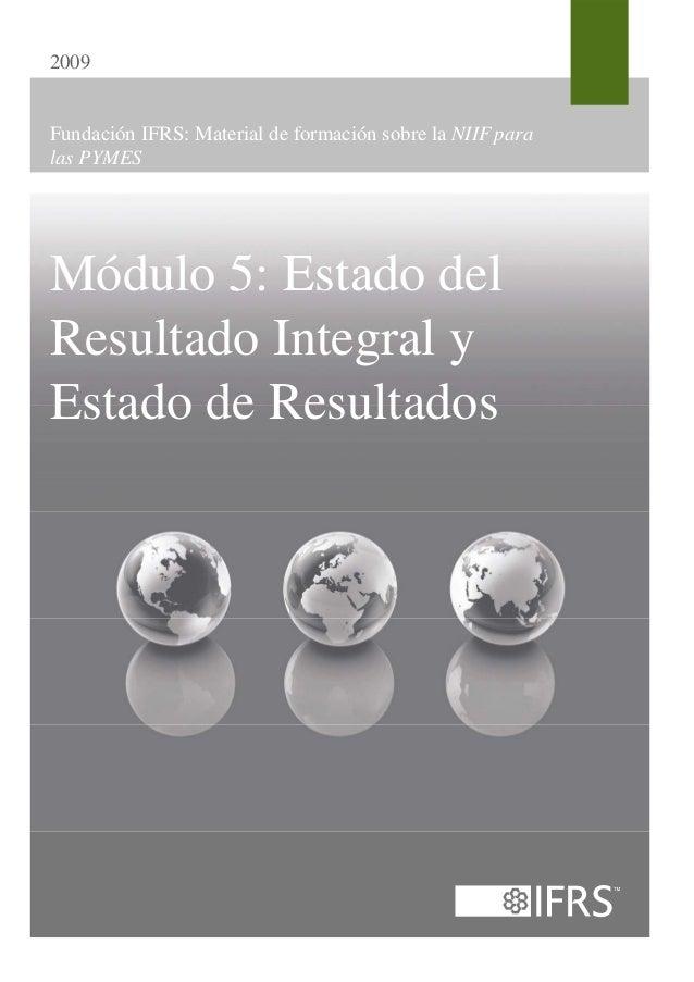 2009Fundación IFRS: Material de formación sobre la NIIF paralas PYMESMódulo 5: Estado delResultado Integral yEstado de Res...