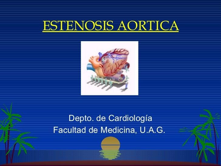 ESTENOSIS AORTICA D epto.   de  C ardiología Facultad de Medicina, U.A.G.