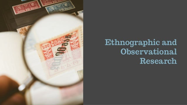 Ethnographic and Observational Research