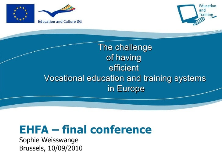 EHFA – final conference Sophie Weisswange Brussels, 10/09/2010 The challenge of having  efficient  Vocational education an...