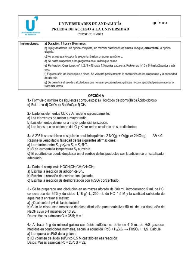 UNIVERSIDADES DE ANDALUCÍA PRUEBA DE ACCESO A LA UNIVERSIDAD CURSO 2012-2013 QUÍMICA Instrucciones: a) Duración: 1 hora y ...