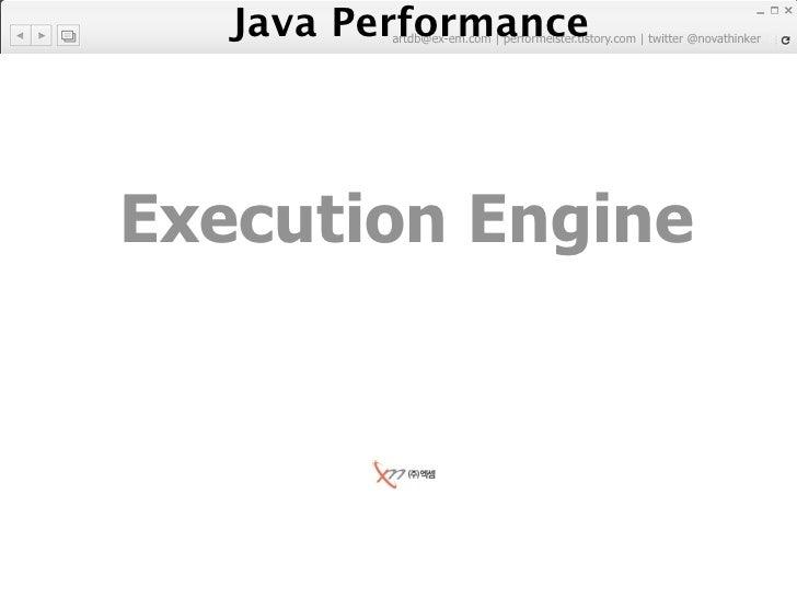Java Performance           artdb@ex-em.com | performeister.tistory.com | twitter @novathinker     Execution Engine