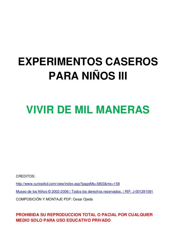 EXPERIMENTOS CASEROS     PARA NIÑOS III      VIVIR DE MIL MANERASCREDITOS:http://www.curiosikid.com/view/index.asp?pageMs=...