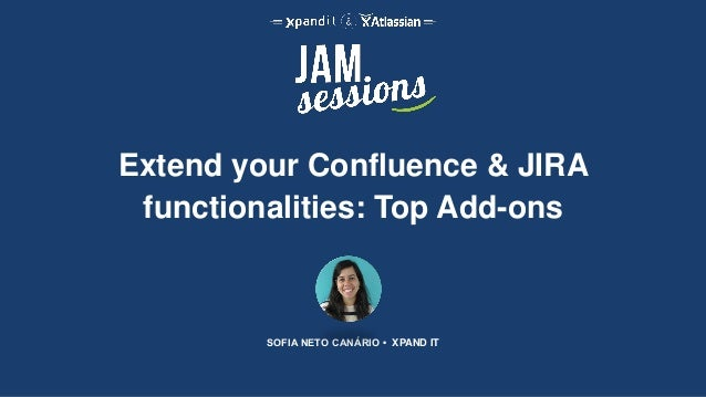 Extend your Confluence & JIRA functionalities: Top Add-ons SOFIA NETO CANÁRIO • XPAND IT