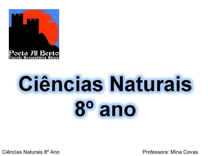 Ciências Naturais 8º Ano  Professora: Mina Covas