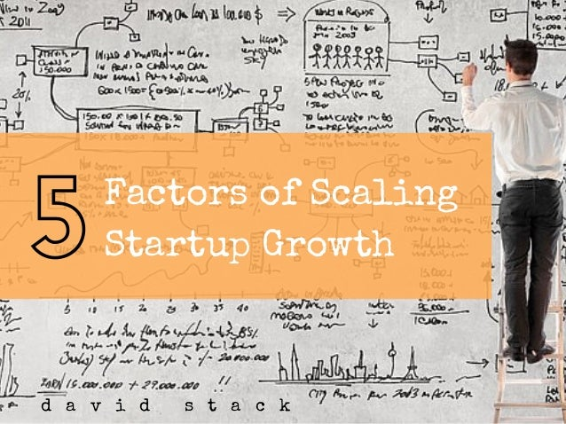 Factors of Scaling Startup Growth d a v i d s t a c k 5