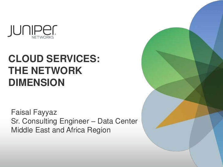 cloud services: the network dimension<br />Faisal Fayyaz<br />Sr. Consulting Engineer – Data Center<br />Middle East and A...