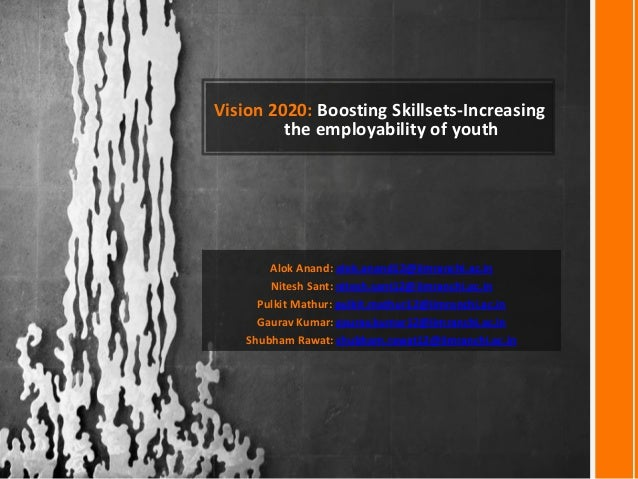 Vision 2020: Boosting Skillsets-Increasing the employability of youth Alok Anand: alok.anand12@iimranchi.ac.in Nitesh Sant...