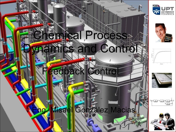 Chemical  Process Dynamics and Control Feedback Control Eng. Misael González Macias
