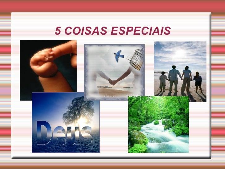 5 COISAS ESPECIAIS