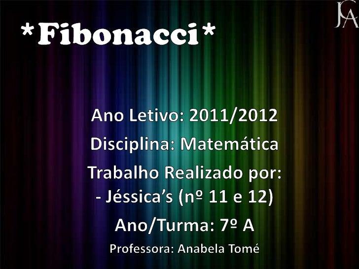 Índice•História e vida de Fibonacci;•A origem de sequência de Fibonacci;•O número de ouro/razão dourada;•Relação entre a s...