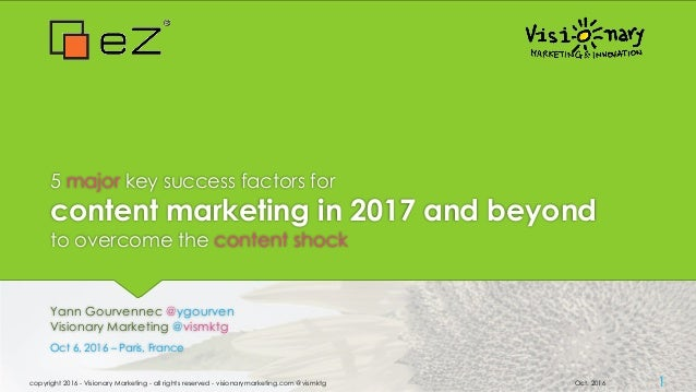 5 major key success factors for content marketing in 2017 and beyond to overcome the content shock Yann Gourvennec @ygourv...