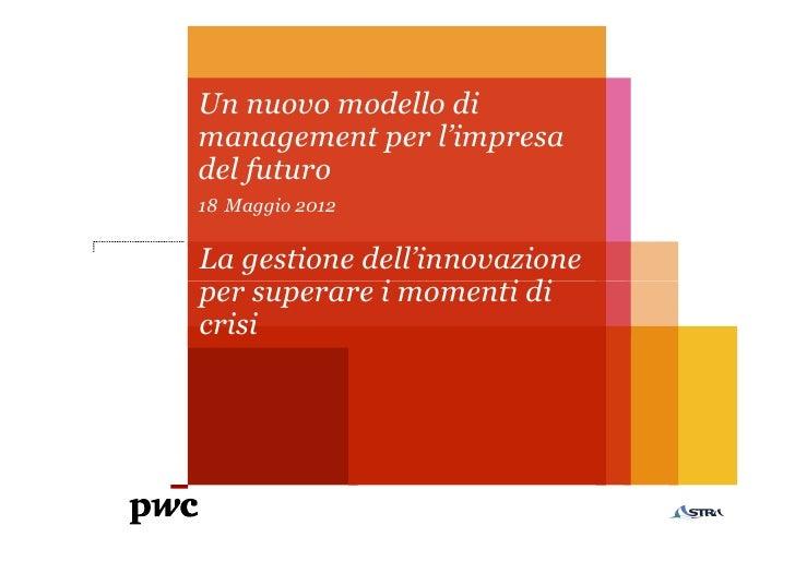 Un nuovo modello dimanagement per l'impresadel futuro18 Maggio 2012La gestione dell'innovazioneper superare i momenti dicr...