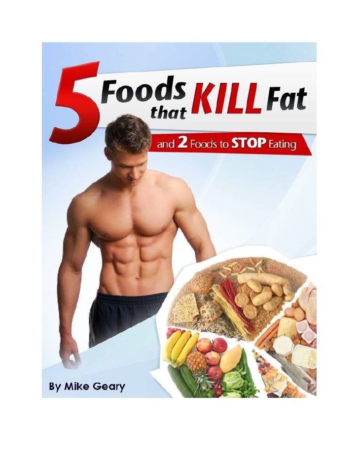The Top 5 Foods that KILL Body Fat                                (and 2 Foods to STOP Eating)By Mike Geary - Certified Pe...
