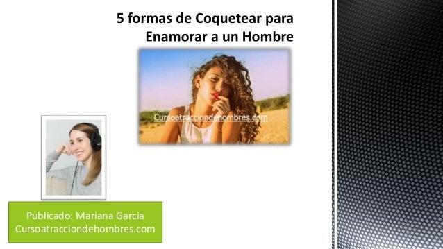Publicado: Mariana Garcia Cursoatracciondehombres.com