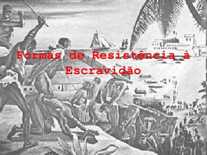 Formas de Resistência à Escravidão<br />