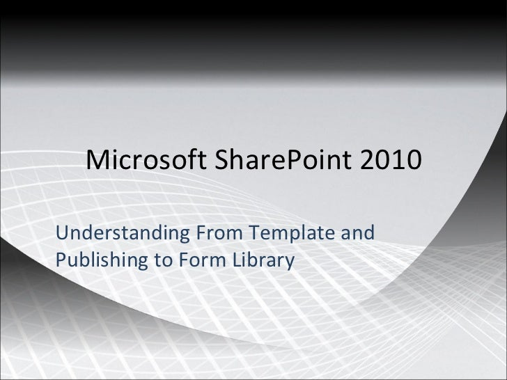 Microsoft SharePoint 2010 Understanding From Template and Publishing to Form Library