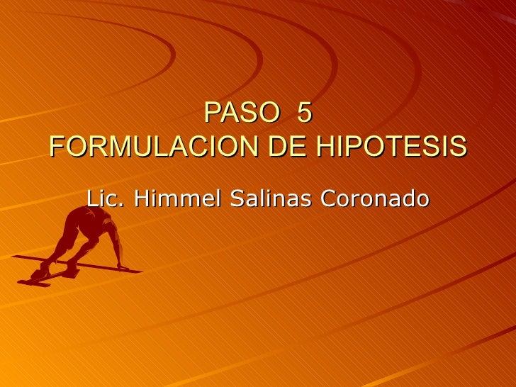 PASO  5 FORMULACION DE HIPOTESIS Lic. Himmel Salinas Coronado