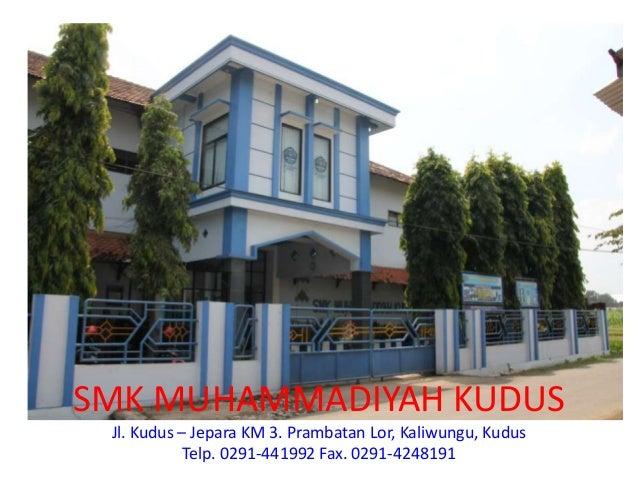 SMK MUHAMMADIYAH KUDUS Jl. Kudus – Jepara KM 3. Prambatan Lor, Kaliwungu, Kudus            Telp. 0291-441992 Fax. 0291-424...