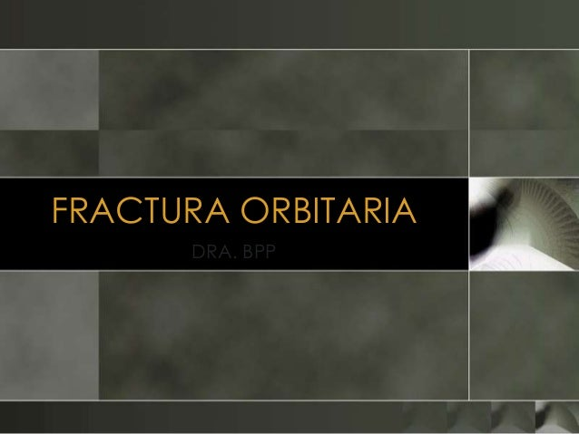 FRACTURA ORBITARIA      DRA. BPP