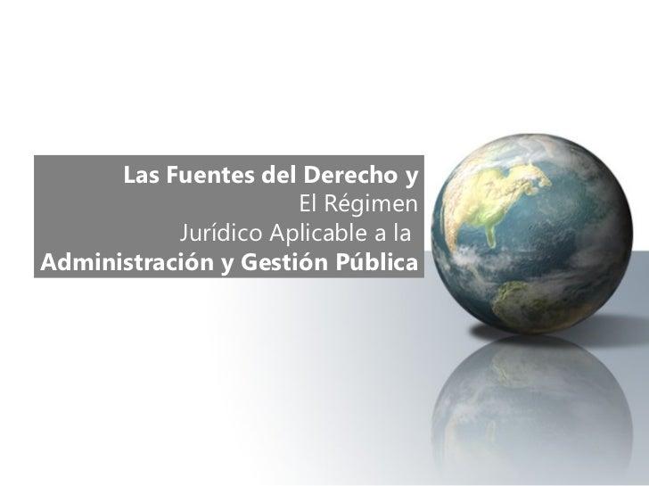 Las Fuentes del Derecho y El Régimen Jurídico Aplicable a la  Administración y Gestión Pública