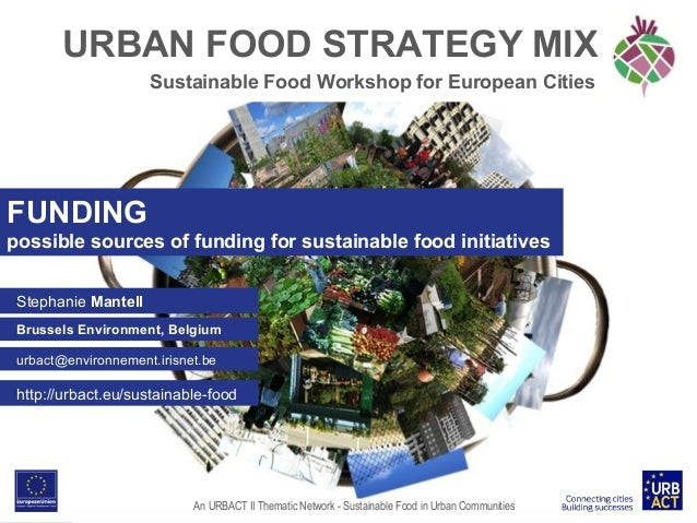 URBAN FOOD STRATEGY MIX Sustainable Food Workshop for European Cities  FUNDING possible sources of funding for sustainable...