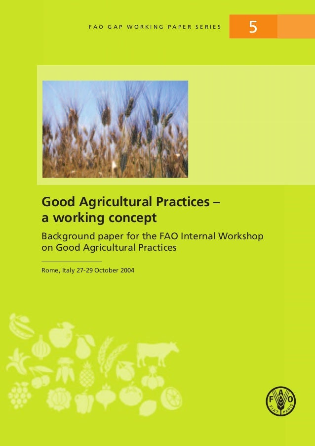 Good Agricultural Practices – a working concept Background paper for the FAO Internal Workshop on Good Agricultural Practi...