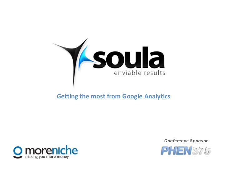Getting the most from Google Analytics Your Logo Here Conference Sponsor
